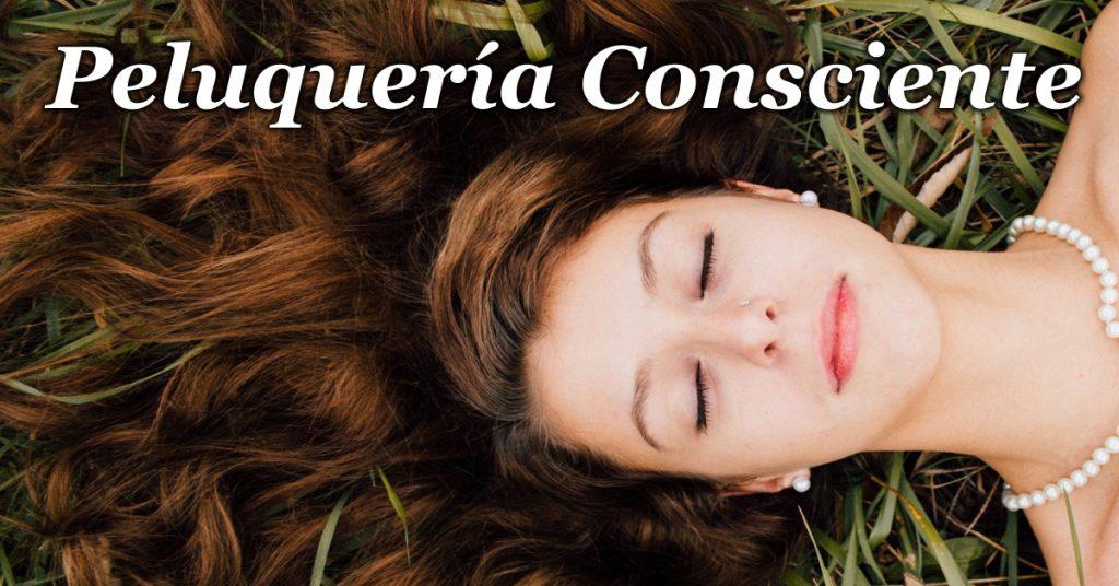 Peluqueria consciente, belleza y cosmetica natural, belleza natural, cosmetica natural, cosmetica casera, peluqueria natural